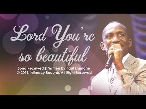 LORD YOU'RE SO BEAUTIFUL -  Dr Paul Enenche