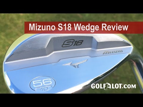 Mizuno S18 Wedge Review By Golfalot - UCFwvulrGosICDicPGBvxqeA