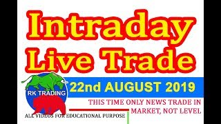 INTRADAY LIVE TRADE FOR 22ND AUG 2019