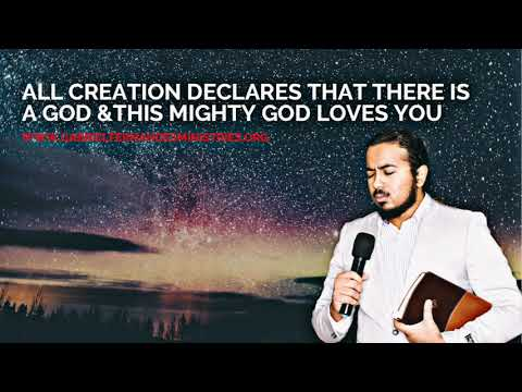 ALL CREATION AROUND US DECLARES THAT THERE IS A GOD AND HE LOVES US, POWERFUL MESSAGE & PRAYERS