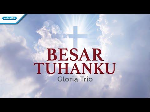 Besar Tuhanku - Gloria Trio (with lyric)