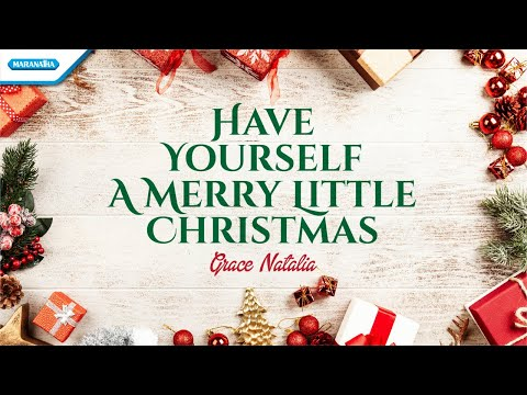 Have Yourself a Merry Little Christmas - Grace Natalia (with lyric)