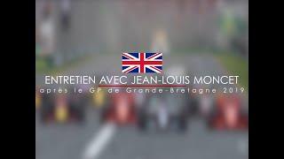 Entretien avec Jean-Louis Moncet après le Grand Prix F1 de Grande-Bretagne 2019