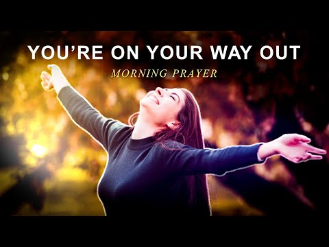 YOU'RE ON YOUR WAY OUT - MORNING PRAYER