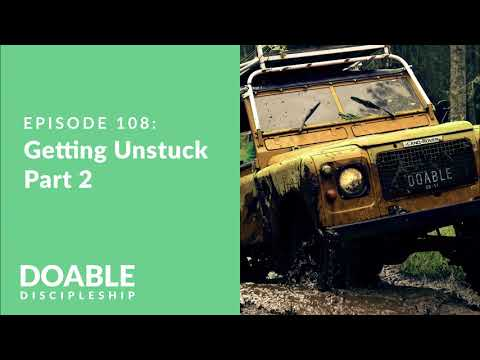 E108 Getting Unstuck - Part 2