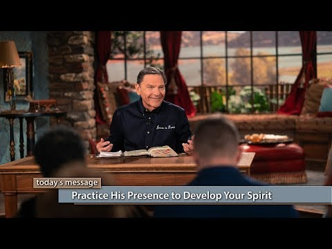 Practice His Presence to Develop Your Spirit