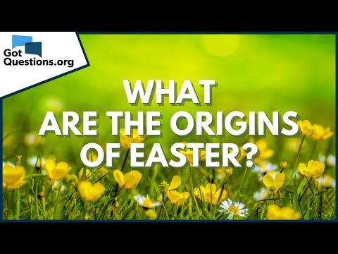 What are the origins of Easter?  GotQuestions.org
