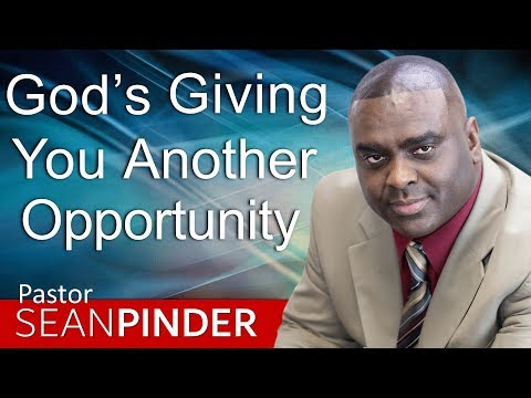 GOD'S GIVING YOU ANOTHER OPPORTUNITY - BIBLE PREACHING  PASTOR SEAN PINDER