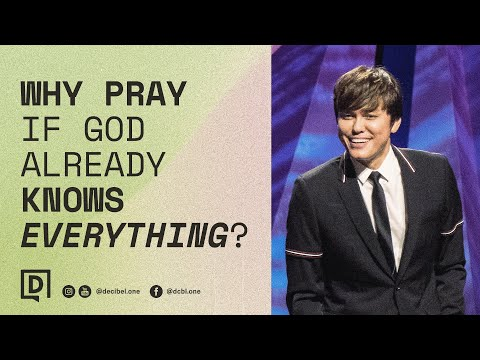 Why Pray If God Already Knows Everything?  Joseph Prince