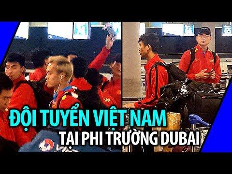 CLIP HIẾM: Đội tuyển Việt Nam rời phi trường Dubai về nước