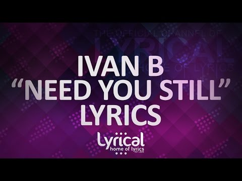 Ivan B - Need You Still (ft. Keith Fontano)(Prod. Kevin Peterson) Lyrics - UCnQ9vhG-1cBieeqnyuZO-eQ