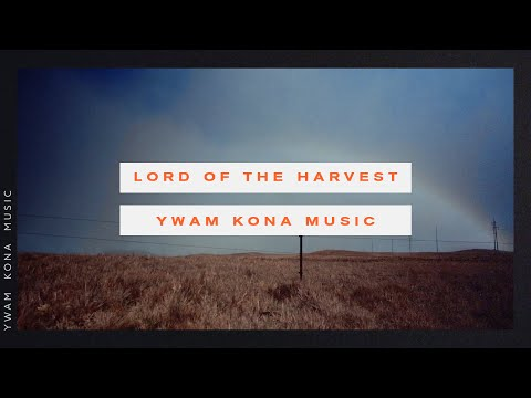 Lord Of The Harvest (Official Lyric Video) - YWAM Kona Music