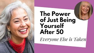 Everyone Else is Taken! The Amazing Superpower of Just Being Yourself After 60