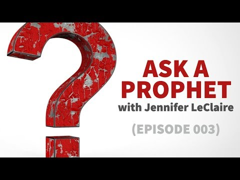 Ask a Prophet with Jennifer LeClaire  Episode 003