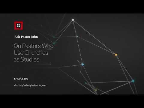 On Pastors Who Use Churches as Studios // Ask Pastor John