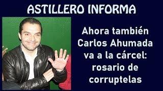 Ahora también Carlos Ahumada va a la cárcel: rosario de corruptelas