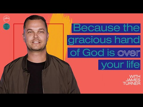 Because the Gracious Hand of God is Over Your Life  James Turner  Hillsong Church Online