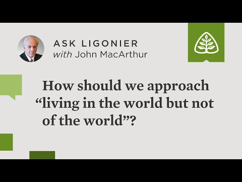 How should we approach living in the world but not of the world?