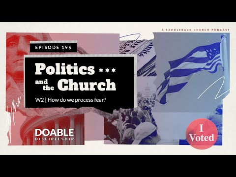 Episode 196 Politics and the Church - How Do We Process Fear?