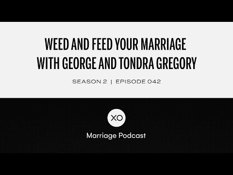 #42: Weed and Feed Your Marriage with George and Tondra Gregory  Season 2  XO Marriage Podcast