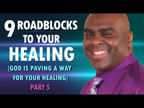9 ROADBLOCKS to Your HEALING (God is paving a way for your healing) Part 5