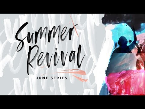 Summer Revival  Part 6 // 11:30am