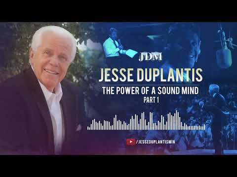 The Power of a Sound Mind, Part 1  Jesse Duplantis