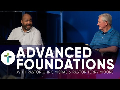 Advanced Foundations  Pastor Chris McRae & Pastor Terry Moore  May 30th, 2020  Sojourn Church