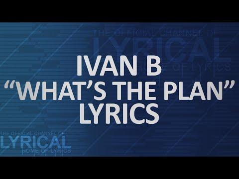 Ivan B - What's The Plan Lyrics - UCnQ9vhG-1cBieeqnyuZO-eQ