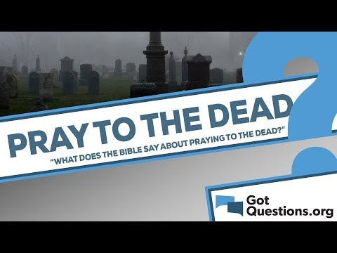 What does the Bible say about praying to the dead?