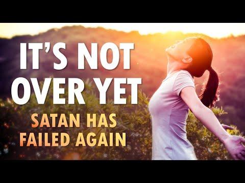 It's NOT OVER Yet, SATAN Has FAILED Again