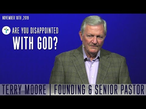 Are You Disappointed With God?  Terry Moore  Sojourn Church Carrollton Texas
