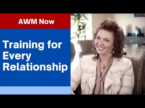 AWM Now: Becoming Equipped to Thrive in Every Relationship