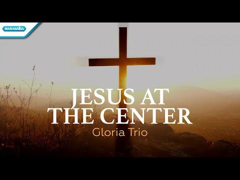 Gloria Trio - Jesus At The Center