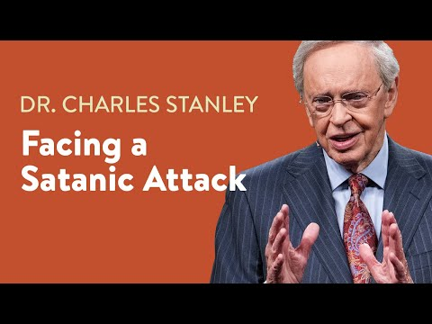 Facing a Satanic Attack  Dr. Charles Stanley