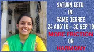 % DON'T MISS % SATURN KETU IN THE SAME DEGREE - 24 AUG - 30 SEP 2019 - MORE FRICTION OR HARMONY