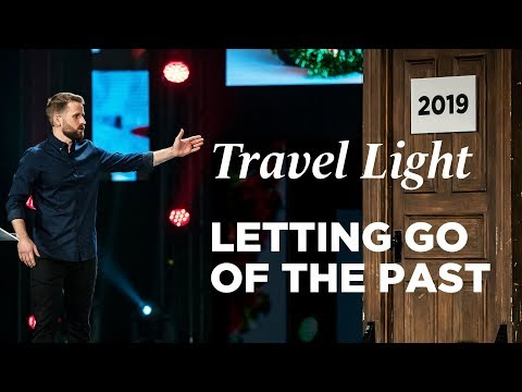 How To Let Go of Your Past - Travel Light, Part 5 with Life.Church Pastor Tim Doremus