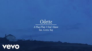 Odette - A Place That I Don't Know (Audio) ft. Gretta Ray
