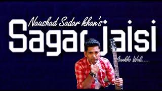 Sagar Jaisi | Acoustic Cover | | Naushad Sadar Kha - naushadsadarkhan , Acoustic