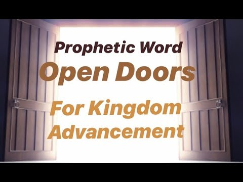 Prophetic Word - Open Doors for Kingdom Advancement