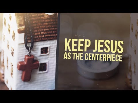 Keep Jesus at the Center