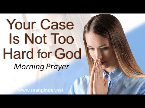 YOUR CASE IS NOT TOO HARD FOR GOD - MARK 7 - MORNING PRAYER  PASTOR SEAN PINDER (video)