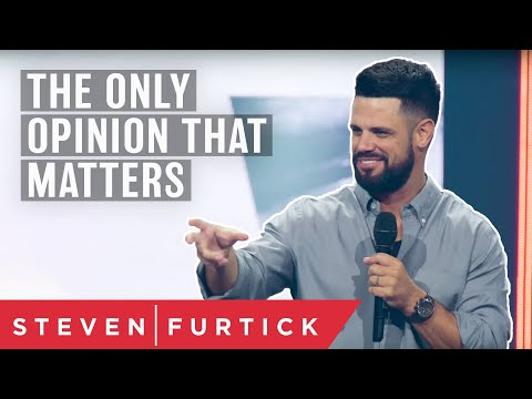 The Only Opinion That Matters  Pastor Steven Furtick