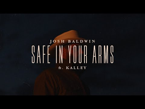 Safe In Your Arms - Josh Baldwin, feat. kalley  Evidence