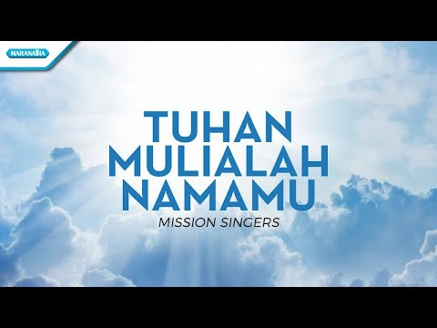 Tuhan Mulialah NamaMu - Mission Singers (with lyric)