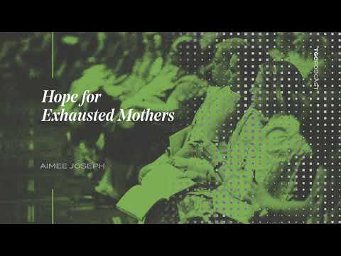 Hope for Exhausted Mothers  Aimee Joseph  TGC Podcast