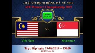 Trực tiếp Malaysia vs SIngapore - Bóng đá nữ - AFF Woman's Championship 2019