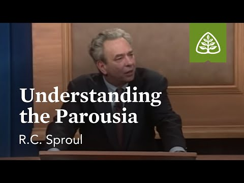 Understanding the Parousia: The Last Days According to Jesus with R.C. Sproul