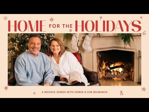 Home For The Holidays  Pastors Erwin + Kim McManus - Mosaic