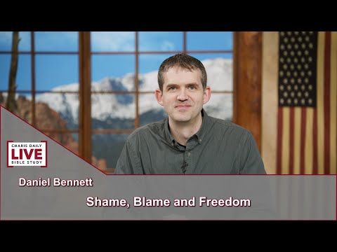 Charis Daily Live Bible Study: Shame, Blame and Freedom - Daniel Bennett - July 12, 2021